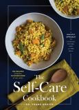 The Self-Care Cookbook : A Holistic Approach to Cooking, Eating, and Living Well